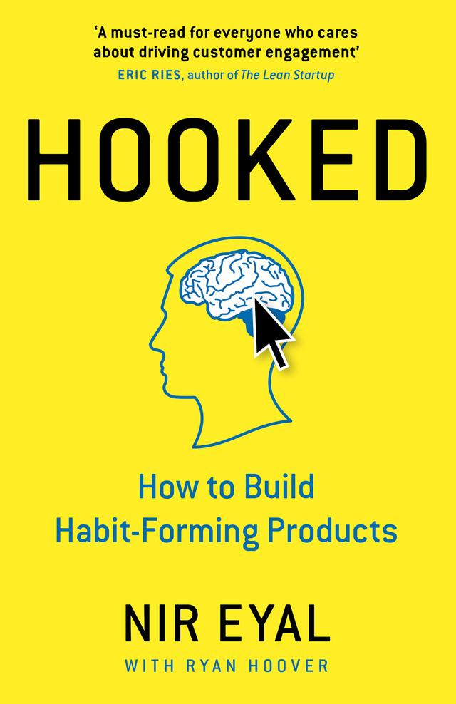 Hooked: How to build habit-forming products (Tạm dịch: Thích mê: Cách xây dựng những sản phẩm tạo lập thói quen - Nir Eyal)