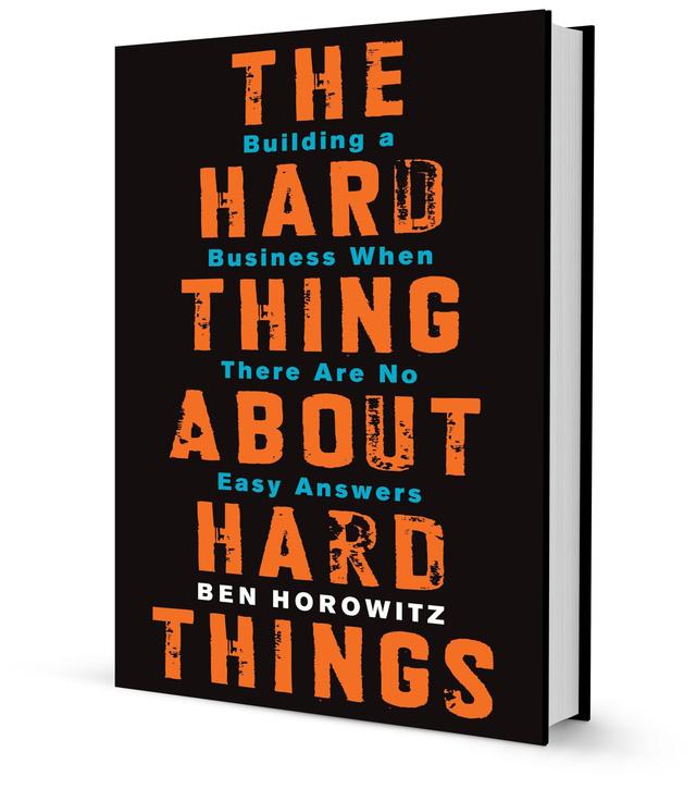 The Hard Thing About Hard Things (Tạm Dịch: Kinh doanh không thể có giải pháp dễ dàng - Ben Horowitz)