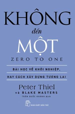 Zero to one (Tạm dịch: Khởi nghiệp trên con đường chưa ai chọn - Peter Thiel)