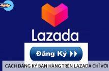 Cách đăng ký bán hàng trên Lazada chỉ với 3 bước 4