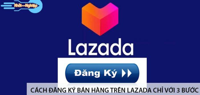 Cách đăng ký bán hàng trên Lazada chỉ với 3 bước 1