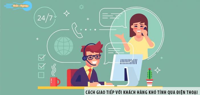 Cách giao tiếp với khách hàng khó tính qua điện thoại