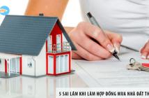 TOP 5 sai lầm khi làm hợp đồng mua nhà đất thường gặp nhất