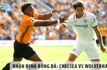 Nhận định bóng đá NHA: Chelsea vs Wolvehampton, 22h00 ngày 26/07