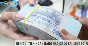 Nên gửi tiền ngân hàng nào để có mức lãi suất tiết kiệm tối đa